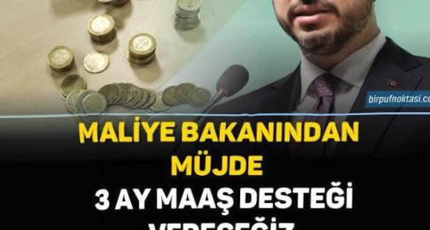 BAKAN ALBAYRAK'TAN MÜJDE, 3 AY MAAŞ DESTEĞİ VERECEĞİZ