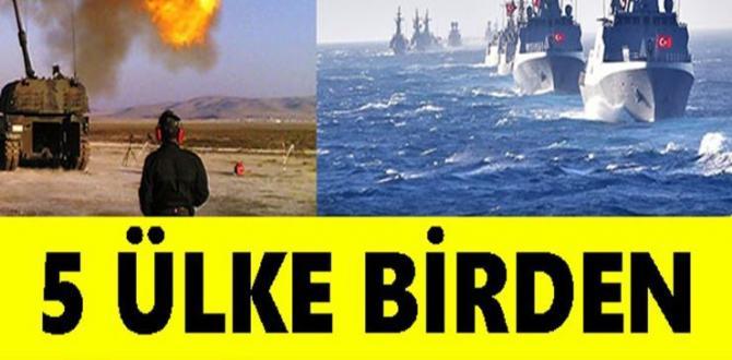 Beş Ülke Birden Türkiye'ye Karşı Olarak Harekete Geçti