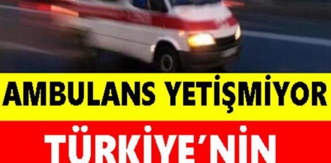 Türkiye'nin Yüreğini Yakan Haber Geldi: Ambulans Yetișmiyor