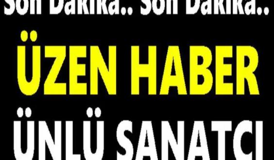 Üzen Haber: Ünlü Sanatçı Apar Topar Hastaneye Kaldırıldı!